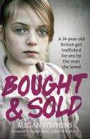 Bought & sold : a 14-year-old British girl trafficked for sex by the man she loved