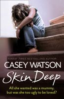 Skin deep ; all she wanted was a mommy, but was she too ugly to be loved?