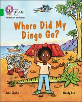 "Collins Big Cat Phonics For Letters And Sounds &́#x80;"" Where Did My Dingo Go?: Band 5/Green"