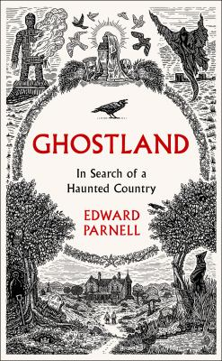 Ghostland : in search of a haunted country / Edward Parnell.