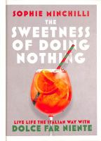 The sweetness of doing nothing : live life the Italian way with dolce far niente