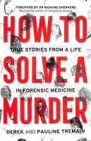 How to solve a murder : true stories from a life in forensic medicine