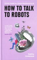 How to Talk to Robots : A Girls' Guide to a Future Dominated by AI.