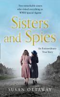 Sisters And Spies : The True Story Of WWII Special Agents Eileen And Jacqueline Nearne