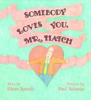 Somebody Loves You, Mr. Hatch  / by Eileen Spinelli ; Pictures by Paul Yalowitz