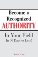 Become A Recognized Authority in your Field in 60 Days or Less