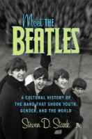 Meet the Beatles : a cultural history of the band that shook youth, gender, and the world
