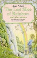The Last Slice of Rainbow and Other Stories