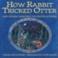 How Rabbit Tricked Otter and Other Cherokee Trickster Stories