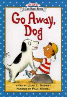 Go Away, Dog  / Story By Joan L. Nodset ; Pictures By Paul Meisel