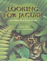 Looking for Jaguar and Other Rainforest Poems