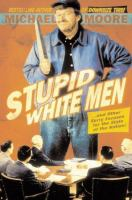 Stupid White Men-- and Other Sorry Excuses for the State of the Nation!