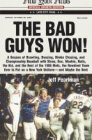 The bad guys won : a season of brawling, boozing, bimbo-chasing, and championship baseball with Straw, Doc, Mookie, Nails, the Kid, and the rest of the 1986 Mets, the rowdiest team to put on a New York uniform, and maybe the best
