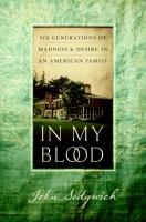 In my blood : six generations of madness and desire