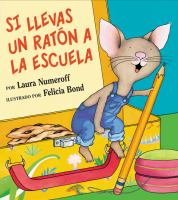 Si llevas un ratón a la escuela / por Laura Numeroff ; ilustrado por Felicia Bond ; traducido por Teresa Mlawer