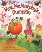 Mrs. McMurphy's Pumpkin / by Rick Walton ; Illustrated by Delana Bettoli