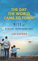 Day the World Came to Town : 9/11 in Gander, Newfoundland