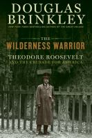 Wilderness Warrior:  Theodore Roosevelt and the Crusade for America