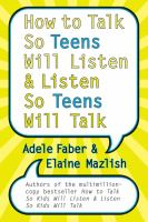 How to Talk So Teens Will Listen-- and Listen So Teens Will Talk