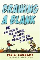 Drawing A Blank, Or, How I Tried to Solve A Mystery, End A Feud, and Land the Girl of My Dreams