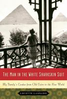 The man in the white sharkskin suit : my family's exodus from Old Cairo to the New World