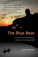 The Blue Bear :A True Story Of Friendship And Discovery In The Alaskan Wild