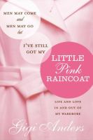 Men May Come and Men May Go but I've Still Got My Little Pink Raincoat