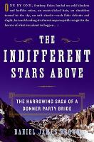 The Indifferent Stars Above: the Harrowing Saga of a Donner Party Bride, by Daniel Brown
