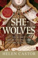 She-wolves : the women who ruled England before Elizabeth