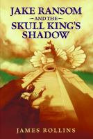Jake Ransom and the Skull King's Shadow, by James Rollins