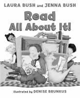 Read All About It! / Laura Bush and Jenna Bush ; Illustrated by Denise Brunkus