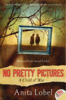 No Pretty Pictures : A Child of War /? Anita Lobel