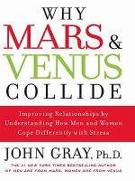 Why Mars & Venus Collide: Improving Relationships by Understanding How Men and Women Cope Differently With Stress