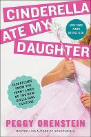 Cinderella Ate My Daughter, by Peggy Orenstein