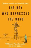 The boy who harnessed the wind : creating currents of electricity and hope