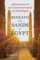 Beneath The Sands Of Egypt: Adventures Of An Unconventional Archaeologist / Donald P. Ryan