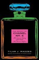 The secret of Chanel No. 5 : the intimate history of the world's most famous perfume