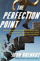 The perfection point : sport science predicts the fastest man, the highest jump, and the limits of athletic performance / John Brenkus