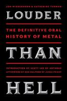 Louder than hell. ; the definitive oral history of metal