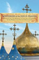 Mysteries of the Jesus Prayer : Experiencing the Mysteries of God and A Pilgrimage to the Heart of An Ancient Spirituality