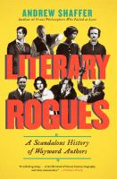 Literary rogues : a scandalous history of wayward authors