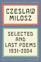 Selected and Last Poems, 1931-2004 / Czeslaw Milosz ; Foreword by Seamus Heaney ; Last Poems Translated by Anthony Milosz