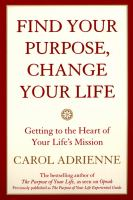 Find Your Purpose, Change Your Life : Getting to the Heart of Your Life's Mission