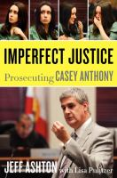 Imperfect justice : prosecuting Casey Anthony