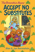 The Berenstain Bears Accept No Substitutes