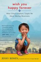 Wish You Happy Forever : What China's Orphans Taught Me About Moving Mountains