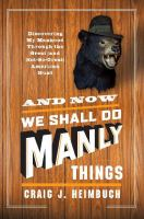 And now we shall do manly things : discovering my manhood through the great (and not-so-great) American hunt