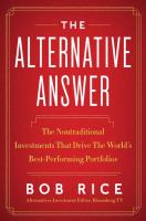 The alternative answer : the nontraditional investments that drive the world's best performing portfolios