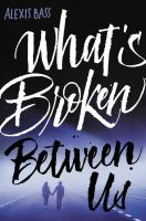 What's Broken Between Us