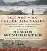 The men who united the states [America's explorers, inventors, eccentrics and mavericks, and the creation of one nation, indivisible]